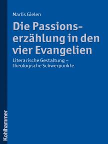 Die Passionserzählung in den vier Evangelien: Literarische Gestaltung - theologische Schwerpunkte