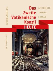 Das Zweite Vatikanische Konzil heute: Geschichte - Themen - Ertrag