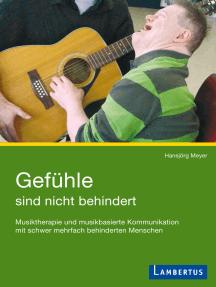 Gefühle sind nicht behindert: Musiktherapie und musikbasierte Kommunikation mit schwer mehrfach behinderten Menschen