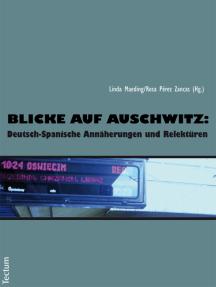 Blicke auf Auschwitz:: Deutsch-Spanische Annäherungen und Relektüren