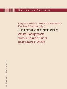 Europa christlich?!: Zum Gespräch von Glaube und säkularer Welt