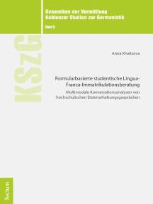 Formularbasierte studentische Lingua-Franca-Immatrikulationsberatung: Multimodale Konversationsanalysen von hochschulischen Datenerhebungsgesprächen