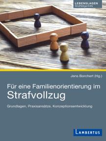 Für eine Familienorientierung im Strafvollzug: Grundlagen, Praxisansätze, Konzeptionsentwicklung