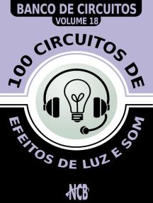 100 Circuitos de Efeitos de Luz e Som