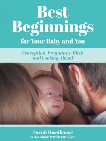 Best Beginnings for your Baby and You: Conception, Pregnancy, Birth and Looking Ahead