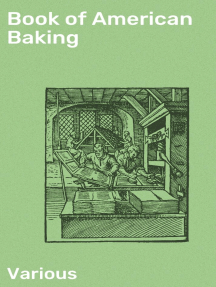 Book of American Baking: A Practical Guide Covering Various Branches of the Baking Industry, Including Cakes, Buns, and Pastry, Bread Making, Pie Baking, Etc