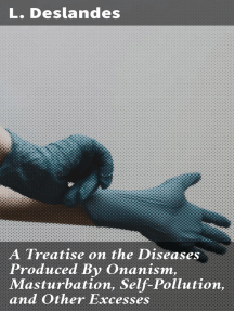 A Treatise on the Diseases Produced By Onanism, Masturbation, Self-Pollution, and Other Excesses
