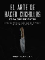 El arte de hacer cuchillos (Bladesmithing) para principiantes: Haga su primer cuchillo en 7 pasos [Spanish Version]