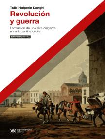Revolución y guerra: Formación de una elite dirigente en la Argentina criolla