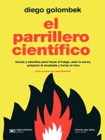 El parrillero científico: Trucos y secretos para hacer el fuego, asar la carne, preparar la ensalada y tomar el vino