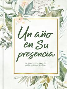 Un año en Su presencia: 365 devocionales para animar tu vida