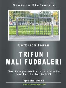"""Serbisch: Kurzgeschichte """"Trifun i mali fudbaleri"""" Sprachstufe A1: Serbisch lernen"""