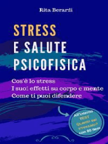 Stress e Salute Psicofisica: Cos'è lo stress - I suoi effetti su corpo e mente - Come ti puoi difendere