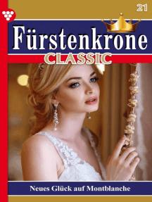Fürstenkrone Classic 21 – Adelsroman: Neues Glück auf Montblanche