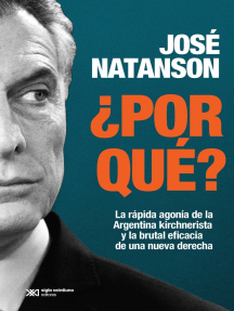 ¿Por qué?: La rápida agonía de la Argentina kirchnerista y la brutal eficacia de una nueva derecha
