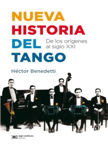 Nueva historia del tango: De los orígenes al siglo XXI