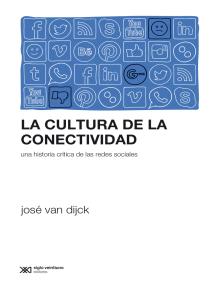 La cultura de la conectividad: Una historia crítica de las redes sociales