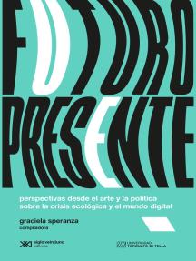 Futuro presente: Perspectivas desde el arte y la política sobre la crisis ecológica y el mundo digital