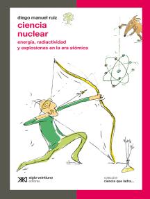 Ciencia nuclear: Energía, radiactividad y explosiones en la era atómica
