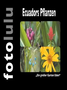 """Ecuadors Pflanzen: """"Ein großer Garten Eden"""""""