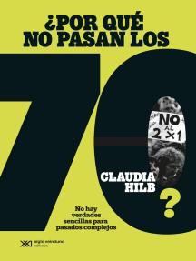 ¿Por qué no pasan los 70?: No hay verdades sencillas para pasados complejos
