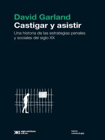 Castigar y asistir: Una historia de las estrategias penales y sociales del siglo XX