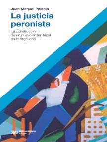 La justicia peronista: La construcción de un nuevo orden legal en la Argentina