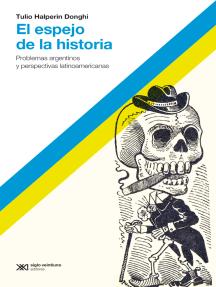 El espejo de la historia: Problemas argentinos y perspectivas latinoamericanas