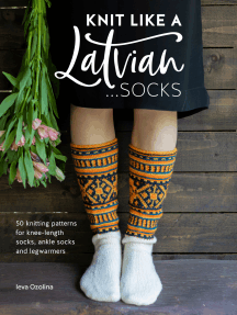 Knit Like a Latvian: Socks: 50 knitting patterns for knee-length socks, ankle socks and legwarmers