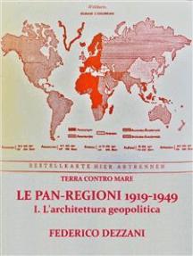 Terra contro Mare: Le Pan-regioni 1919-1949. I - L'architettura geopolitica