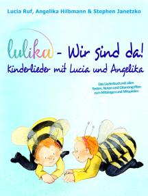 LULIKA: Wir sind da - Kinderlieder mit Lucia und Angelika: Das Liederbuch mit allen Texten, Noten und Gitarrengriffen zum Mitsingen und Mitspielen