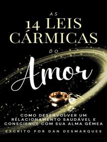As 14 Leis Cármicas do Amor: Como Desenvolver Um Relacionamento Saudável e Consciente Com Sua Alma Gêmea