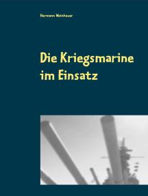 Die Kriegsmarine im Einsatz: Gneisenau- Triumph und Untergang; Weserübung- Sturmfahrt nach Narvik