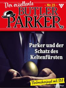 Der exzellente Butler Parker 23 – Kriminalroman: Parker und der Schatz des Keltenfürsten