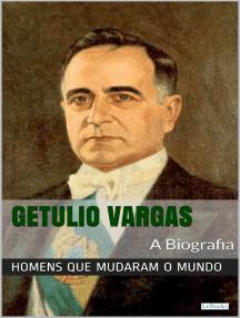 Getúlio Vargas: A Biografia