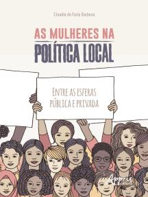 As Mulheres na Política Local: Entre as Esferas Pública e Privada