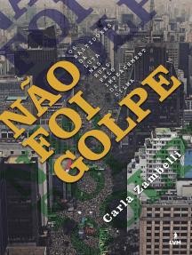 Não foi golpe: Os bastidores da luta nas ruas pela impeachment de Dilma