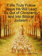 If We Truly Follow Jesus He Will Lead Us Out of Christianity and Into Biblical Judaism