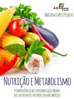 Nutrição e Metabolismo: A importância do consumo equilibrado dos nutrientes no processo metabólico