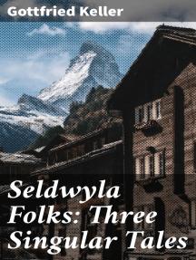 Seldwyla Folks: Three Singular Tales