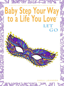 Baby Step Your Way to a Life You Love: Let Go (A Self-Help How-To Guide for Empowerment and Personal Growth): Baby Step Your Way to a Life You Love