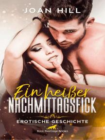 Ein heißer Nachmittagsfick | Erotische Geschichte: Sie fängt schon mal ohne ihn an …