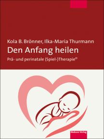 Den Anfang heilen: Prä- und perinatale (Spiel-)Therapie©