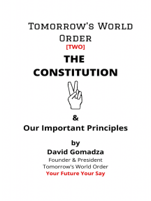 Tomorrow's World Order THE CONSTITUTION: & Our Important Principles
