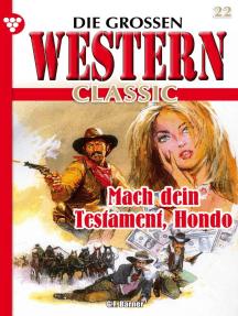 Die großen Western Classic 22 – Western: Mach dein Testament, Hondo
