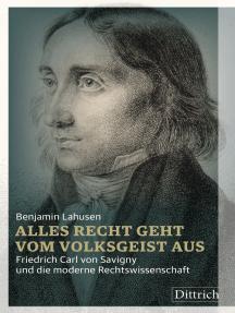 Alles Recht geht vom Volksgeist aus: Friedrich Carl von Savigny und die moderne Rechtswissenschaft