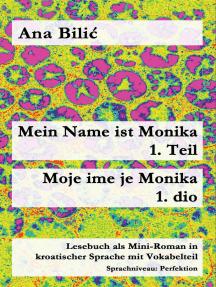 Mein Name ist Monika 1. Teil / Moje ime je Monika 1. dio: Lesebuch als Mini-Roman in kroatischer Sprache mit Vokabelteil - Level 4: Perfektion - Vokabelumfang bis 2200 Wörter (B1-B2 nach GERS): Kroatisch-leicht.com