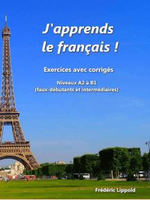 J'apprends le français ! - Cahier d'exercices avec corrigés, niveau A2 à B1