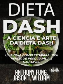 Dieta Dash - A Ciência E Arte Da Dieta Dash: Um Guia Completo Para Uma Perda De Peso Rápida E Saudável
