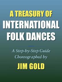 A Treasury of International Folk Dances: A Step-By-Step Guide